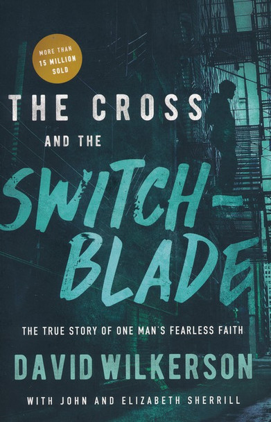 The Cross and the Switchblade:  The True Story of One Man's Fearless Faith  by  David Wilkerson with John Sherrill, Elizabeth Sherrill