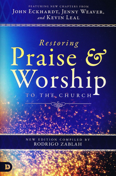 Restoring Praise and Worship to the Church, featuring new chapters from John Eckhardt, Jenny Weaver, and Kevin Leal, new edition compiled by Rodrigo Zablah