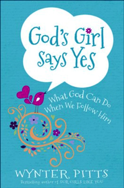 God's Girl Says Yes: What God Can Do When We Follow Him by Wynter Pitts for Ages 8-12