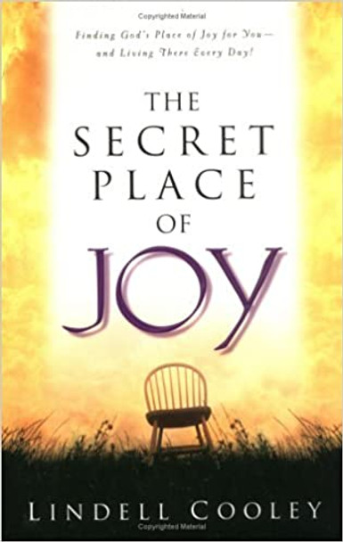 The Secret Place of Joy: Finding God's Place of Joy by Lindell Cooley