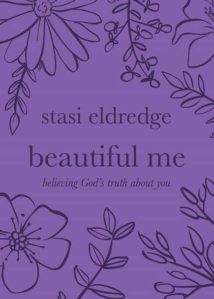 Beautiful Me Believing God's Truth About You. Devotional & Prayer by Stasi Eldredge