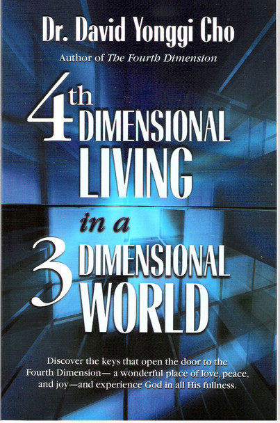 Fourth Dimensional Living in a 3 Dimensional World - David Yonggi Cho