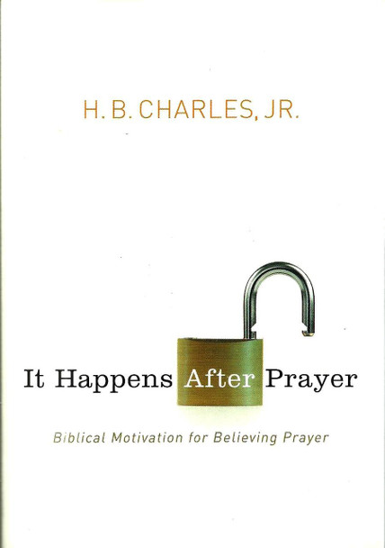 It Happens After Prayer - H. B. Charles Jr.