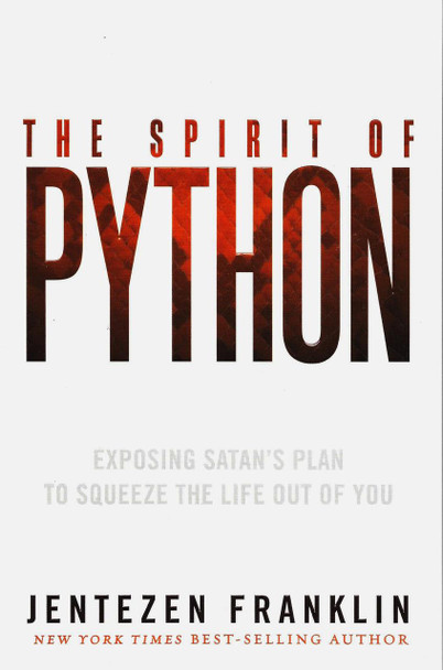 The Spirit of Python: Exposing Satan's Plan to Squeeze the Life Out of You by Jentezen Franklin