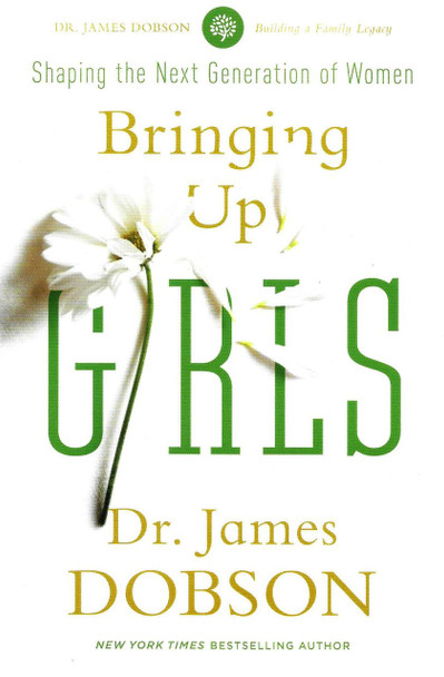 Bringing Up Girls: Shaping the Next Generation of Women (NEW EDITION) - Dr. James Dobson