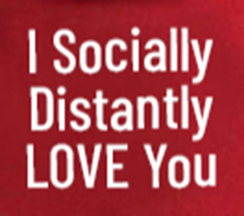 "Create the perfect gift of love during quarantine and social distancing by having us dress up your Big Plush® teddy bear or stuffed animal in a tshirt that reads: ""I Socially Distantly LOVE You""."