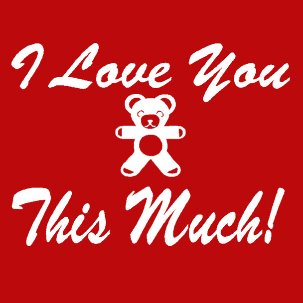 It's FREE to ADD this T-Shirt Design - I Love You This Much - We'll Dress-Up your Stuffed Animal in this T-Shirt
