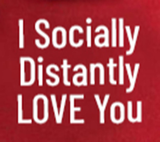 """Create the perfect gift of love during quarantine and social distancing by having us dress up your Big Plush® teddy bear or stuffed animal in a tshirt that reads: """"I Socially Distantly LOVE You""""."""