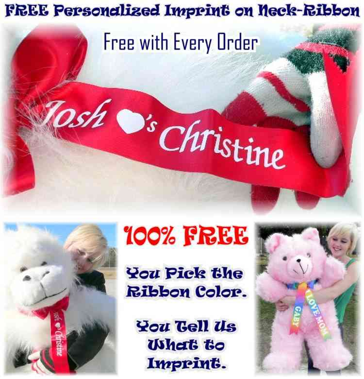 When you purchase any Big Plush giant stuffed animal, you get a free customized neck ribbon that goes around the neck of your stuffed animal, and is imprinted with your personalized message. This is a free service to help you make your gift stand out and make a big impression.