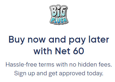 Get 60 day terms at BigPlush.com - Apply Here