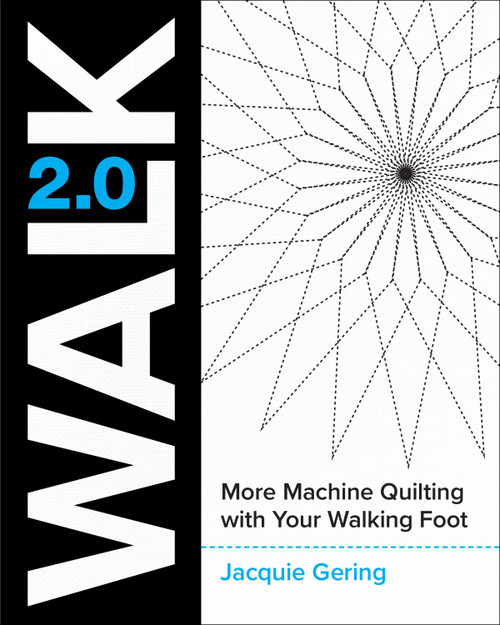 Walk 2.0: More Machine Quilting with Your Walking Foot by Jacquie Gering