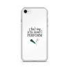 I don't Sing in the Shower I Perform iPhone Case