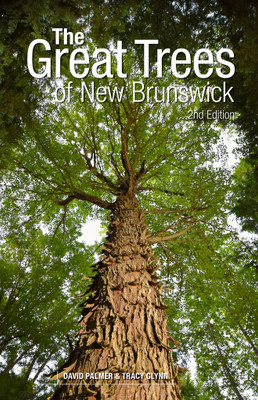 The Great Trees of New Brunswick by David Palmer and Tracy Glynn