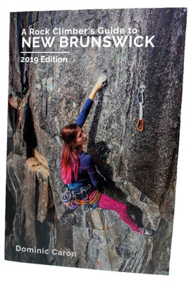 A Rock Climber's Guide to New Brunswick by Dominic Caron