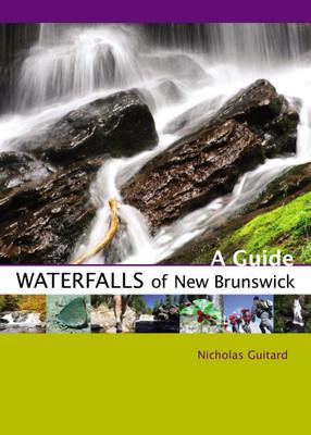 Waterfalls of New Brunswick: A Guide by Nicholas Guitard
