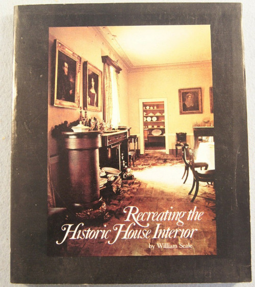 Recreating the Historic House Interior by William Seale