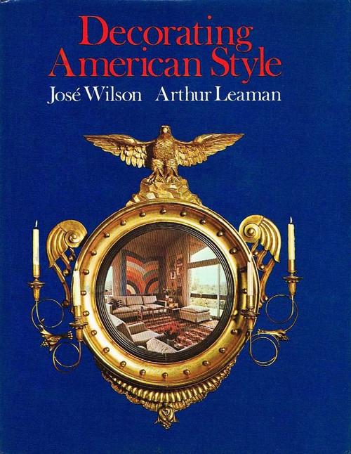 Wilson, Jose & Arthur Leaman DECORATING AMERICAN STYLE 1st Edition 1st Printing