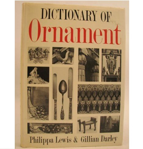 Dictionary of Ornament by Philippa Lewis & Gillian Darley