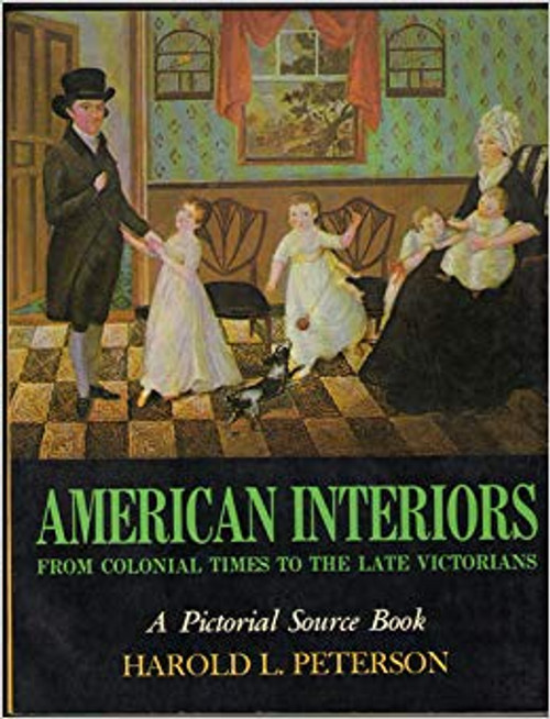 American Interiors from Colonial times to the Late Victorians