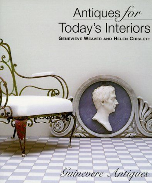 Antiques For Todays Interiors by Genevieve Weaver, Helen Chislett   Hardcover First Edition