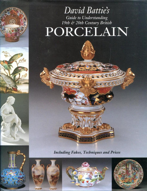 David Battie's Guide to Understanding 19th and 20th Century British Porcelain