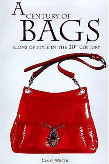 A Century of Bags : 100 Icons of Style