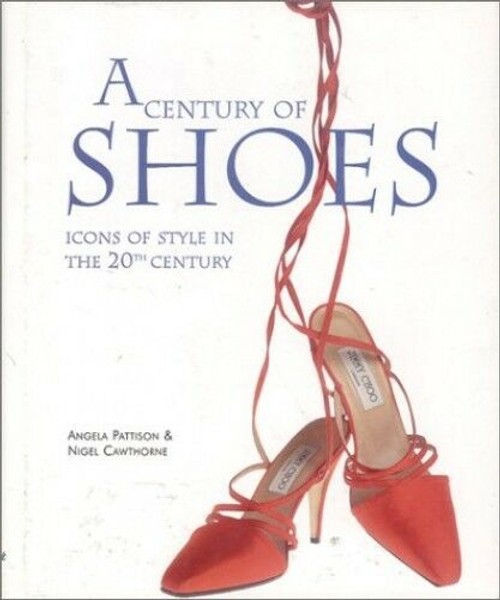 A Century of Shoes by Cawthorne, Nigel