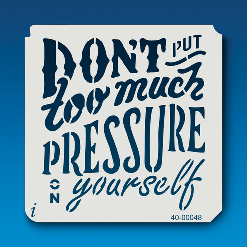 40-00048 Don't Pressure Yourself Stencil