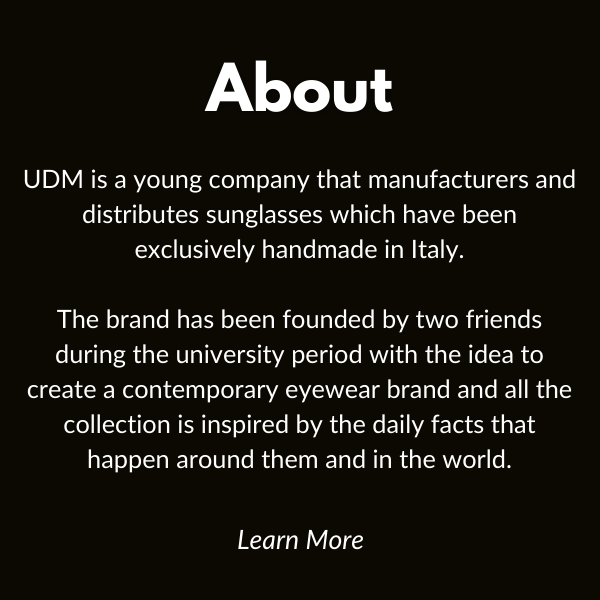 udm is a young company that manufactures and distributes sunglasses which have been handmade in italy