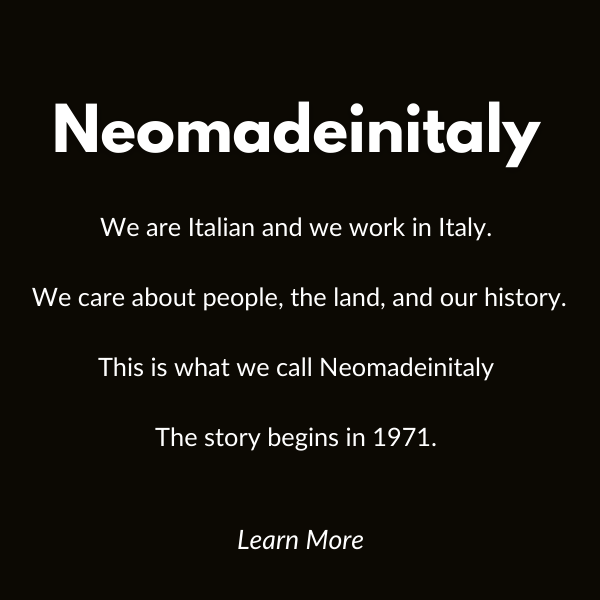 We are Italian and we work in Italy.   We care about people, the land, and our history.   This is what we call Neomadeinitaly   The story begins in 1971.