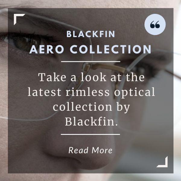 Take a look at the latest rimless optical collection by Blackfin