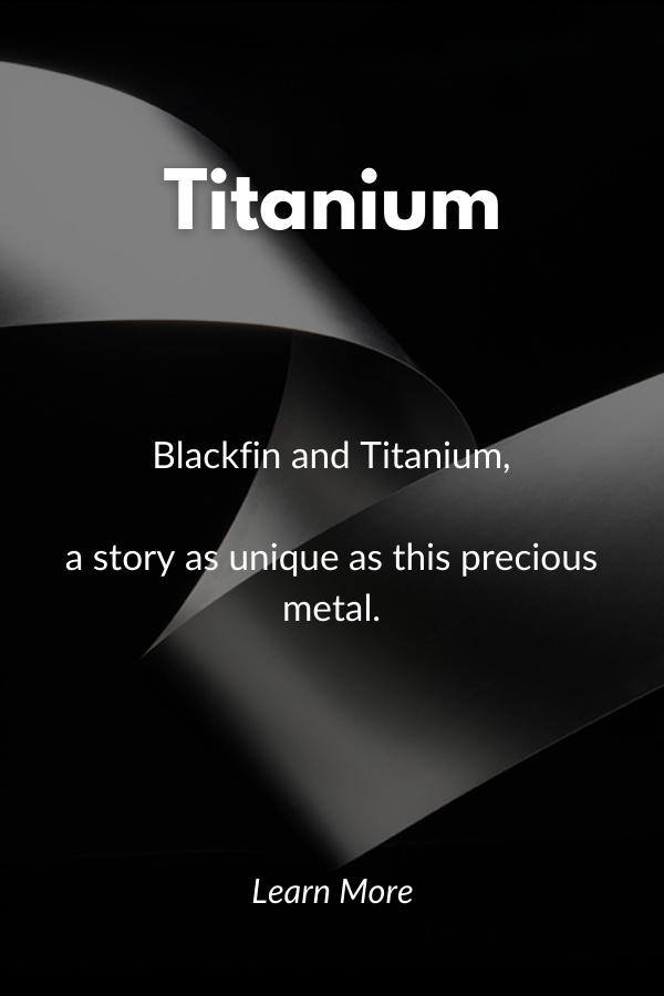titanium.  Blackfin and Titanium