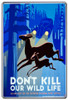 Dont Kill Our Wildlife Metal Sign 24 x 36 Inches
