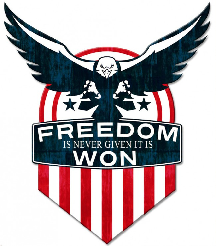 Freedom Is Never Given It Is Won Metal Sign 15 x 18 Inches