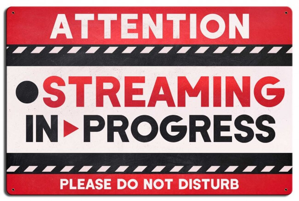 Streaming In Progress Metal Sign 24 x 16 Inches