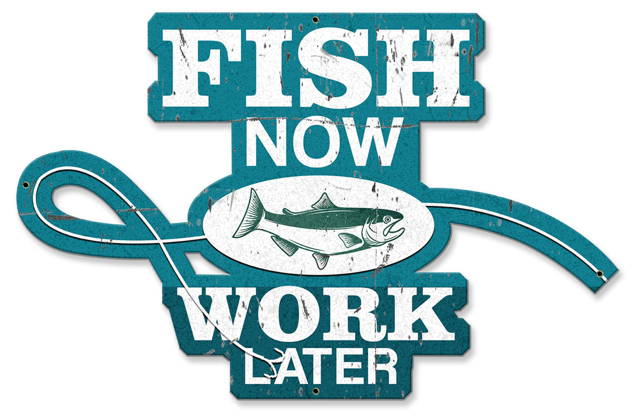 Fish Now Work Later Metal Sign 20 x 13 Inches