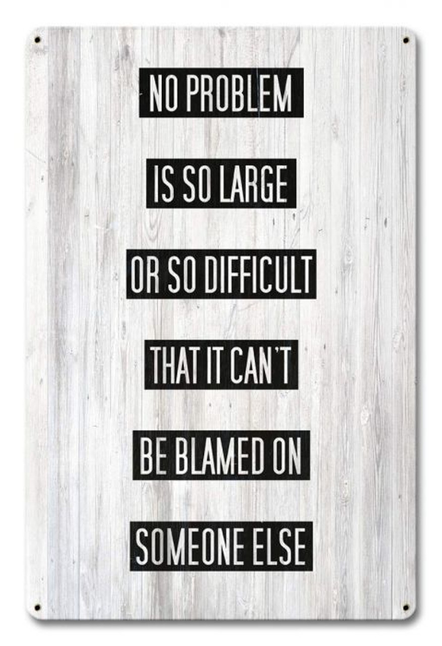 Problem Blame Someone Else Metal Sign 12 x 18 Inches