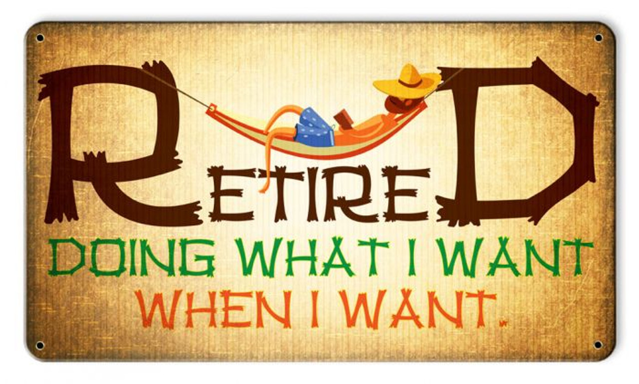 Retired Doing What I Want Metal Sign 14 x 8 Inches