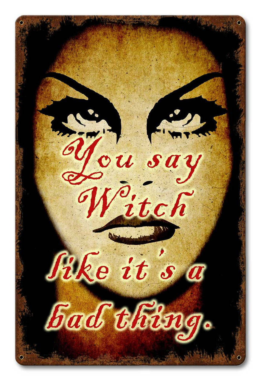You Say Witch Metal Sign 12 x 18 Inches