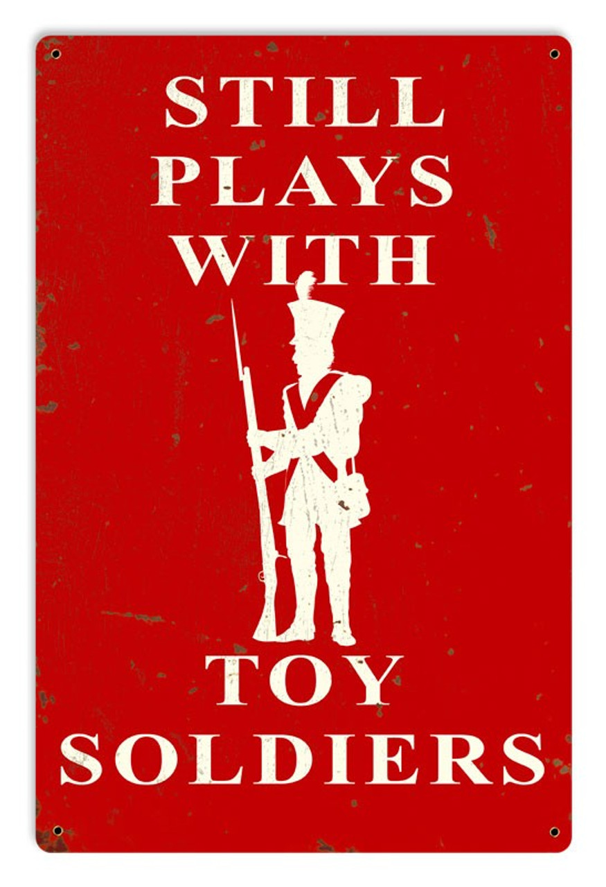 Still Plays With Toy Soldiers Metal Sign 12 x 18 Inches
