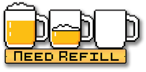 Pixel Need Refill Beer Metal Sign 24 x 11 Inches