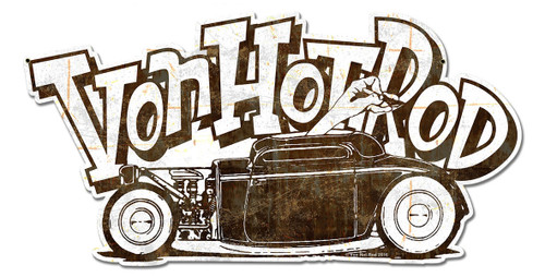 Von Hot Rod Rusty Car Metal Sign 18 x 9 Inches