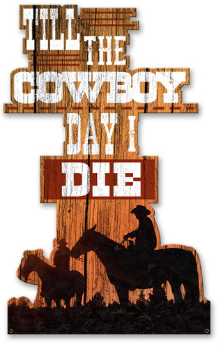 Till The Cowboy Day I Die Metal Sign 12 x 19 Inches