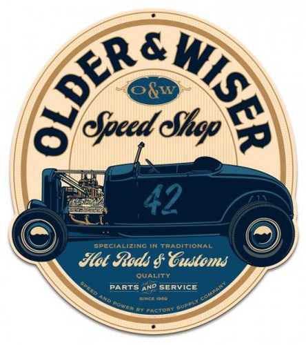 Older And Wiser Speed Shop Shop Metal Sign 24 x 27 Inches