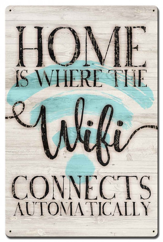 Home Is Where The WiFi Connects Automatically Metal Sign 16 x 24 Inches