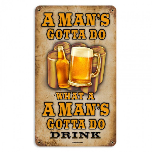 Man'S Gotta Do Metal Sign 8 x 14 Inches
