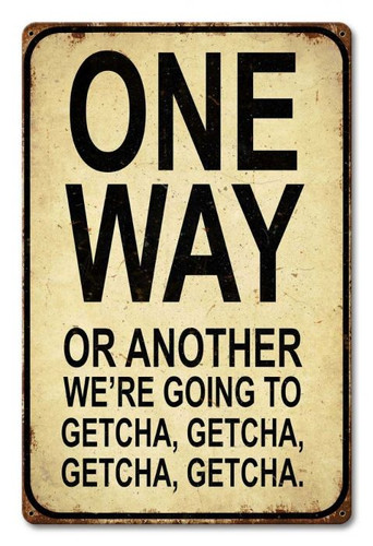 One Way Or Another Metal Sign 12 x 18 Inches