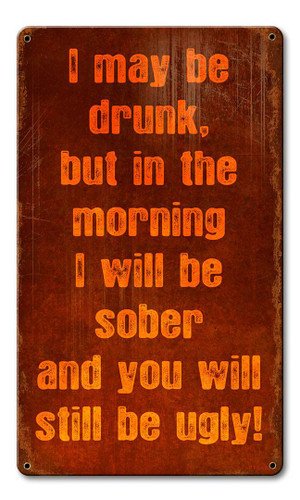 May Be Drunk Ugly Metal Sign 8 x 14 Inches