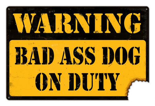 Warning Bad Ass Dog On Duty Metal Sign 18 x 12 Inches