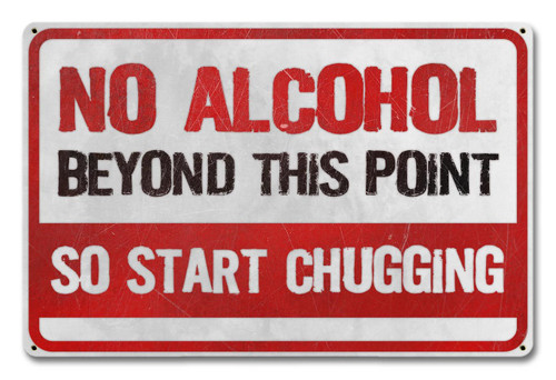 No Alcohol Start Chugging Metal Sign 18 x 12 Inches